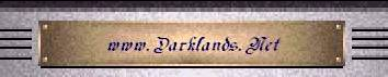 Go back to: The Darklands.Net Welcome! Intros Page